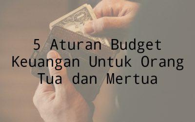 5 Aturan Budget Keuangan Untuk Orang Tua dan Mertua